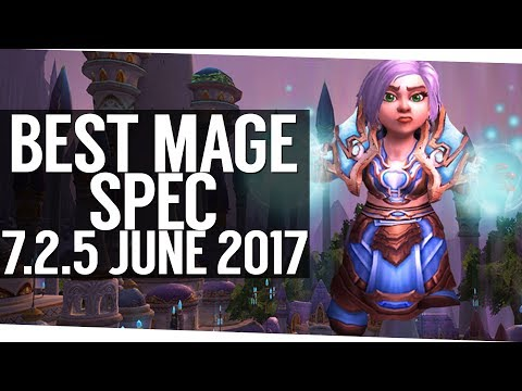 The Best Mage Spec in Patch 7.2.5 - WoW Legion June '17