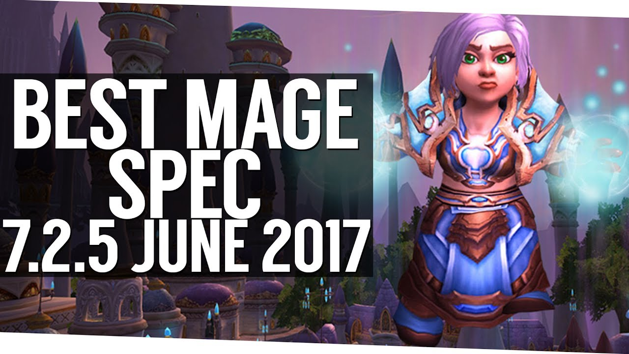 The Best Mage Spec In Patch 7 2 5 Wow Legion June 17 Youtube