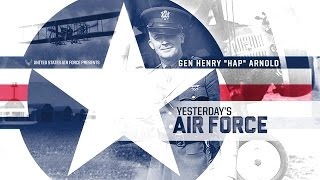 "Yesterday's Air Force: Gen Henry ""Hap"" Arnold"