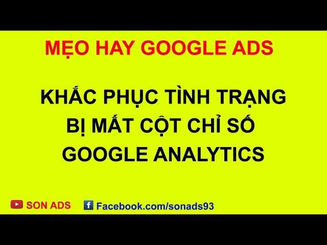 [SON ADS] Khắc Phục Tình Trạng Mất Cột Chỉ Số Google Analytics – Mẹo Hay Google Ads