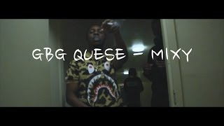 Video GBG Quese - Mixy (Official Video)   Shot By @UNRULY_WES download MP3, 3GP, MP4, WEBM, AVI, FLV Oktober 2018