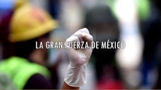 La gran fuerza de México   EL TERREMOTO 19 S 2017