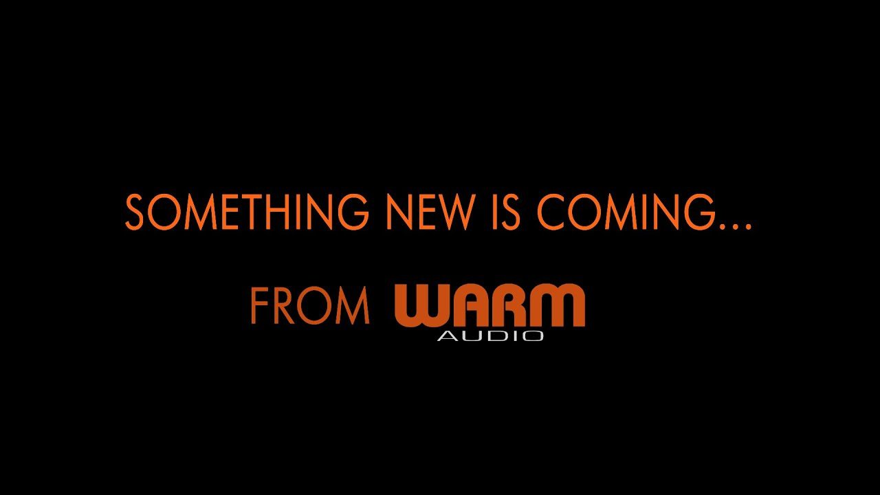 Warm Audio // Something New Is Coming! August 17