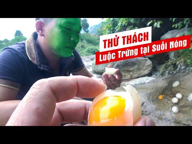 Thử Thách Luộc Trứng Tại Suối Nước Nóng tại Bó Đướt Hà Giang