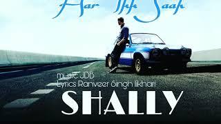 Har Ikk Saah / New Punjabi song 2018 / Shally   /Lyrics by Ranveer  Singh Likhari