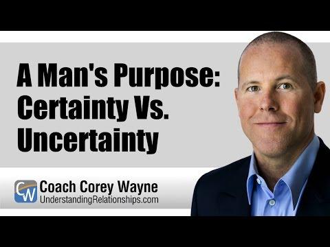 A Man's Purpose: Certainty Vs. Uncertainty