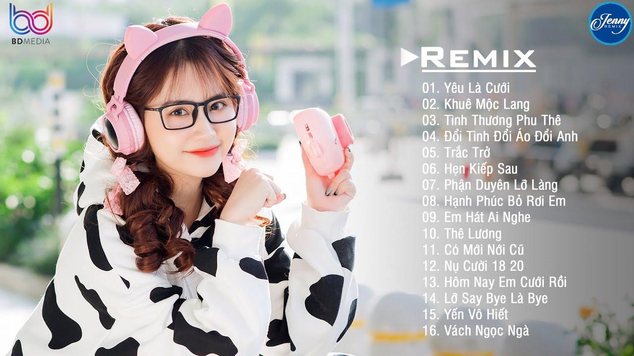 Yêu Là Cưới Remix - Đêm Nằm Mơ Ngày Làm Thơ ,Tình Thương Phu Thê Remix - EDM REMIX 2021 JENNY REMIX