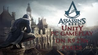 Assassins Creed Unity   PC Gameplay on R9 270X & FX8320