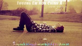 Thương Em Hơn Chính Anh   Jun Phạm   Huỳnh Việt Cover