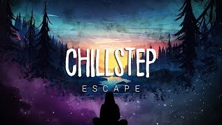 Escape | Chillstep 2018 Mix