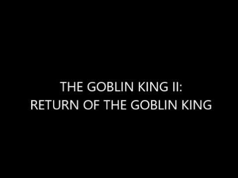 The Goblin King II: Return of the Goblin King