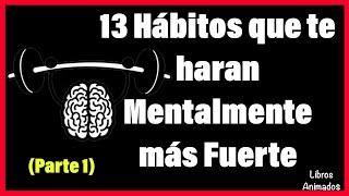 13 Hábitos que te Haran Mentalmente Más Fuerte - Resumen Animado - LibrosAnimados
