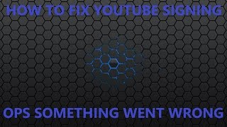 Download How To Fix The Oops Something Went Wrong Youtube Sing In
