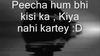 Peecha hum bhi kisi ka kiya nahi kartey - Fanaa shayari love it
