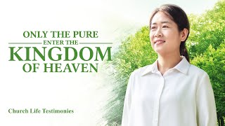 "2020 Christian Testimony Video | ""Only the Pure Enter the Kingdom of Heaven"""