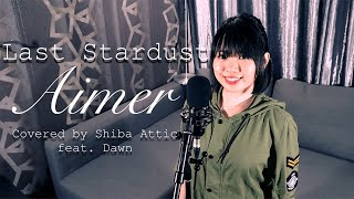 Gambar cover Last Stardust / Aimer (Covered by Shiba Attic feat. Dawn)