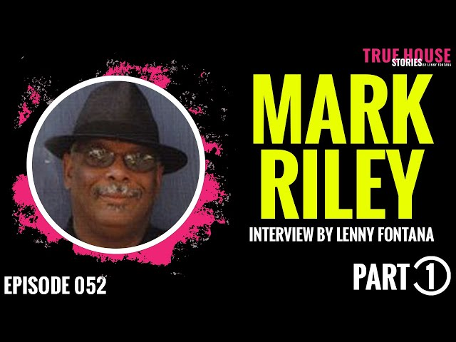 Mark Riley interviewed by Lenny Fontana for True House Stories # 052 (Part 1)