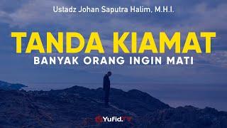 Tanda Kiamat Orang Lebih Memilih Mati - Ustadz Johan Saputra Halim, M.H.I. - Ceramah Agama