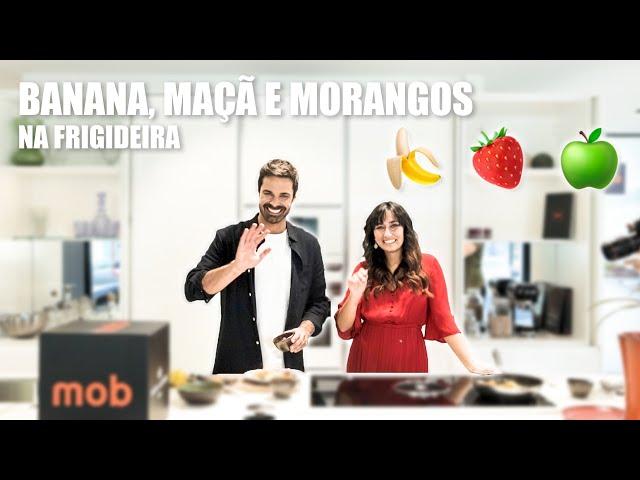 BANANA, MAÇÃ E MORANGOS - Na frigideira | Dr.Hugo Madeira e Tâmara Castelo