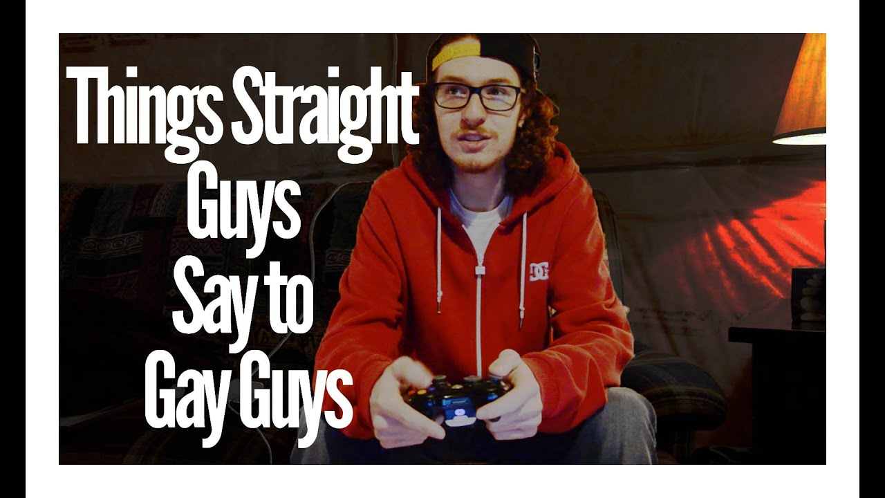guys gay Straight