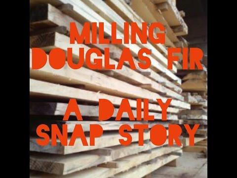 Milling Douglas Fir - A Daily Snap Story