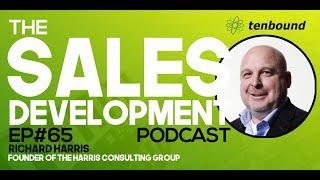 Ep 65 Richard Harris - Why Don't We Train Sales Development Reps?