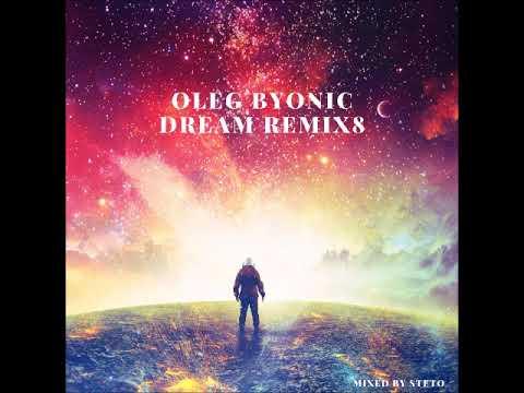 OLEG BYONIC DREAM REMIX 8
