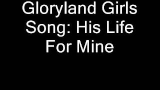 Gloryland Girls- His Life For Mine