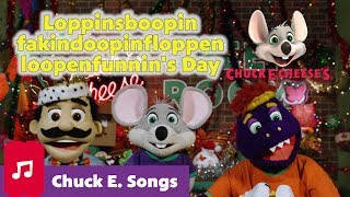 Loppinsboopinfakindoopinfloppenloopenfunnin's Day | Chuck E. Cheese Songs