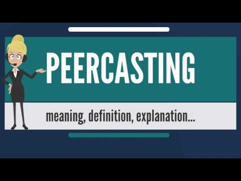 What is PEERCASTING? What does PEERCASTING mean? PEERCASTING meaning, definition & explanation