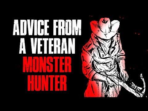 """""""Advice From A Veteran Monster Hunter"""" Creepypasta"""