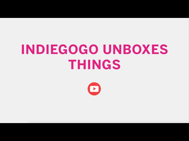 Trailer: Indiegogo Unboxes Things
