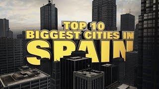 Top Ten Biggest Cities in Spain 2014