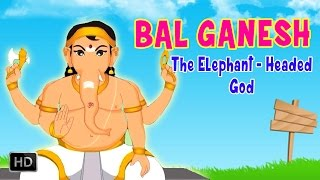 Bal Ganesh - The Elephant Headed God - Birth & Childhood Days Of Lord Ganesha - Animated Stories