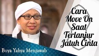 Download Video Cara Move On Saat Terlanjur Jatuh Cinta - Buya Yahya Menjawab MP3 3GP MP4