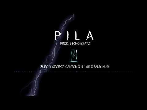 Pila - Zuro X George Cantón X Lil' Bi! X Samy Kush [Prod. Wicho Beatz]