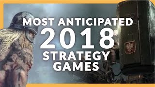Most Anticipated Strategy Games of 2018 - PC (RTS/TBS)