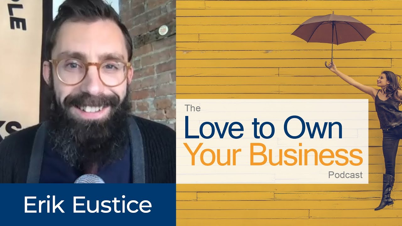 Erik Eustice - Of the Sea - Love to Own Your Business Podcast - Episode 04