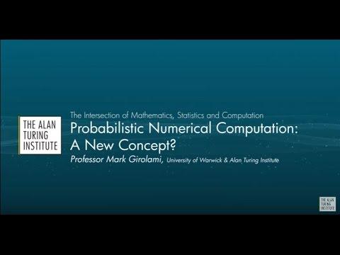 "Professor Mark Girolami: ""Probabilistic Numerical Computation: A New Concept?"""