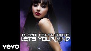 DJ Smallest - Let's Your Mind (Audio) ft. Charie