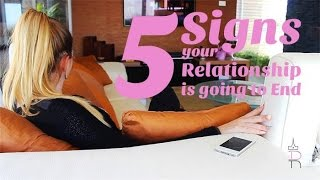 5 signs your relationship is going to end.