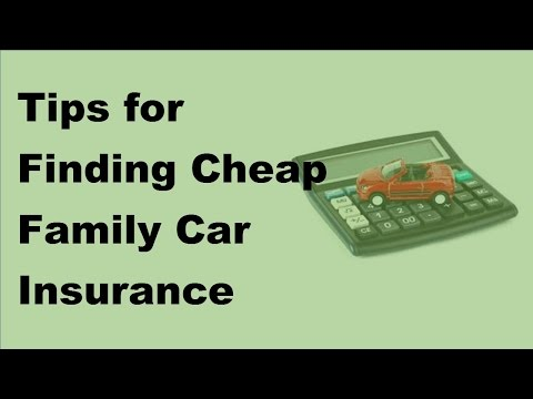 2017 Automobile Insurance Policy  | Tips for Finding Cheap Family Car Insurance