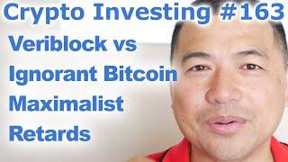 Crypto Investing #163 - Veriblock vs Ignorant Bitcoin Maximalist Retards - By Tai Zen
