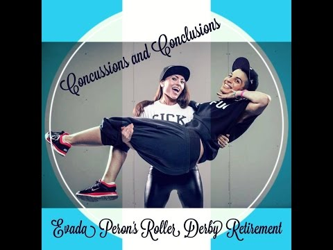 Concussions & Conclusions - Evada Peron's Roller Derby Retirement