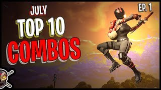 My Top 10 Fortnite Cosmetic Combinations | July | Ep. 1