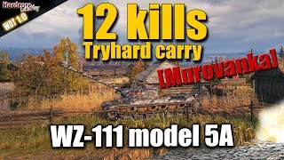 WOT: WZ-111 model 5A, Tryhard carry on Ensk, 12 kills, WORLD OF TANKS