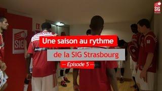 Une saison à la SIG Strasbourg - épisode 5