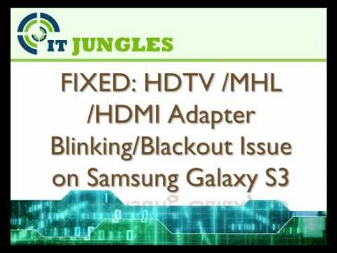 Samsung Galaxy S3: How to Solve HDTV /MHL /HDMI Adapter Blinking/Blackout Issue