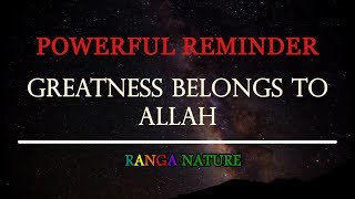 GREATNESS BELONGS TO ALLAH | RANGA NATURE