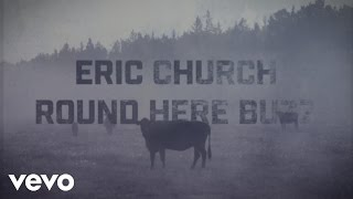 Eric Church Round Here Buzz Lyric Video